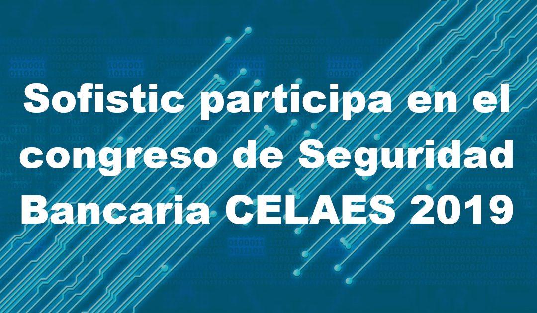 Sofistic participa en el congreso de Seguridad Bancaria CELAES 2019
